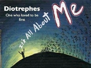 diotrephes-its-all-about-me